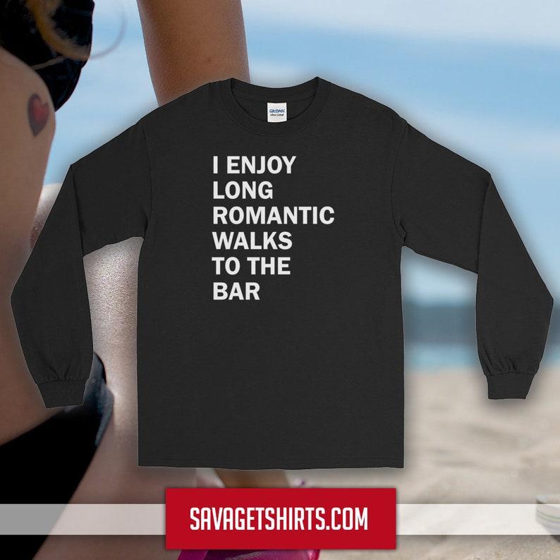I Enjoy LONG ROMANTIC WALKS To The Bar Long Sleeve T-Shirt image 1