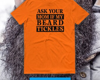 ASK YOUR MOM If My Beard Tickles Short-Sleeve T-shirt