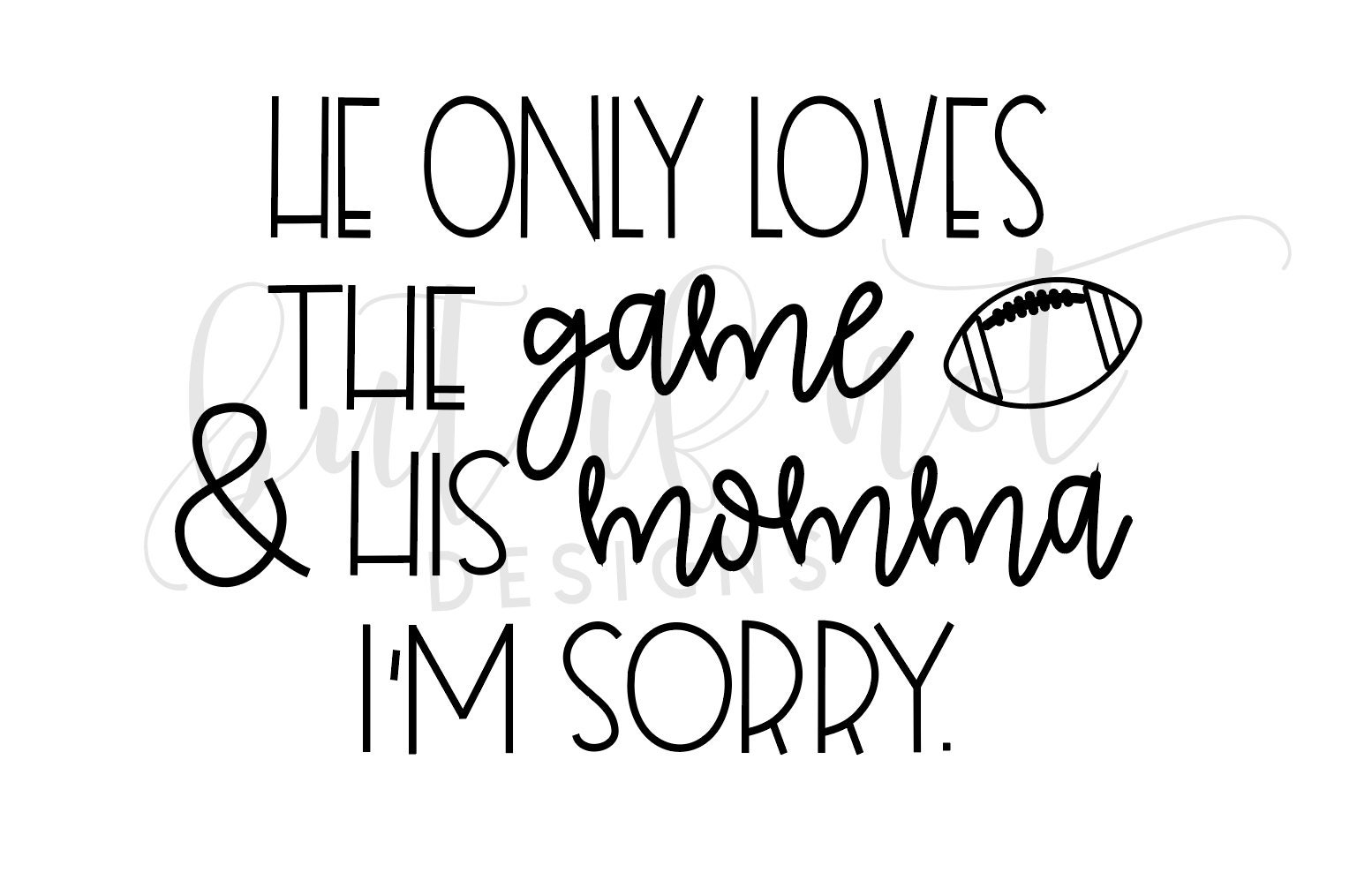 He Only Loves The Game And His Momma I M Sorry Svg Mama Etsy