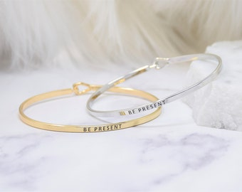 BE PRESENT - Bracelet Bangle with Message for Women Girl Daughter Wife Holiday Anniversary Special Gift