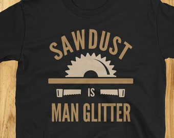 Sawdust is man glitter Shirt - Carpenter T Shirt 1ee2764f28a0