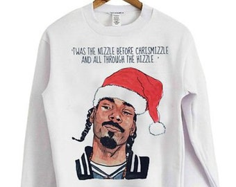 db58caac Snoop Dogg christmas: Twas the nizzle before chrismizzle and all through  the hizzle t shirt,sweatshirt, hoodie-dogg christmas-Snoop Dogg tee