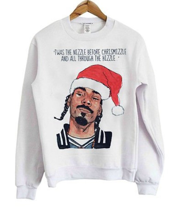 Snoop Dogg Christmas.Snoop Dogg Christmas Twas The Nizzle Before Chrismizzle And All Through The Hizzle T Shirt Sweatshirt Hoodie Dogg Christmas Snoop Dogg Tee