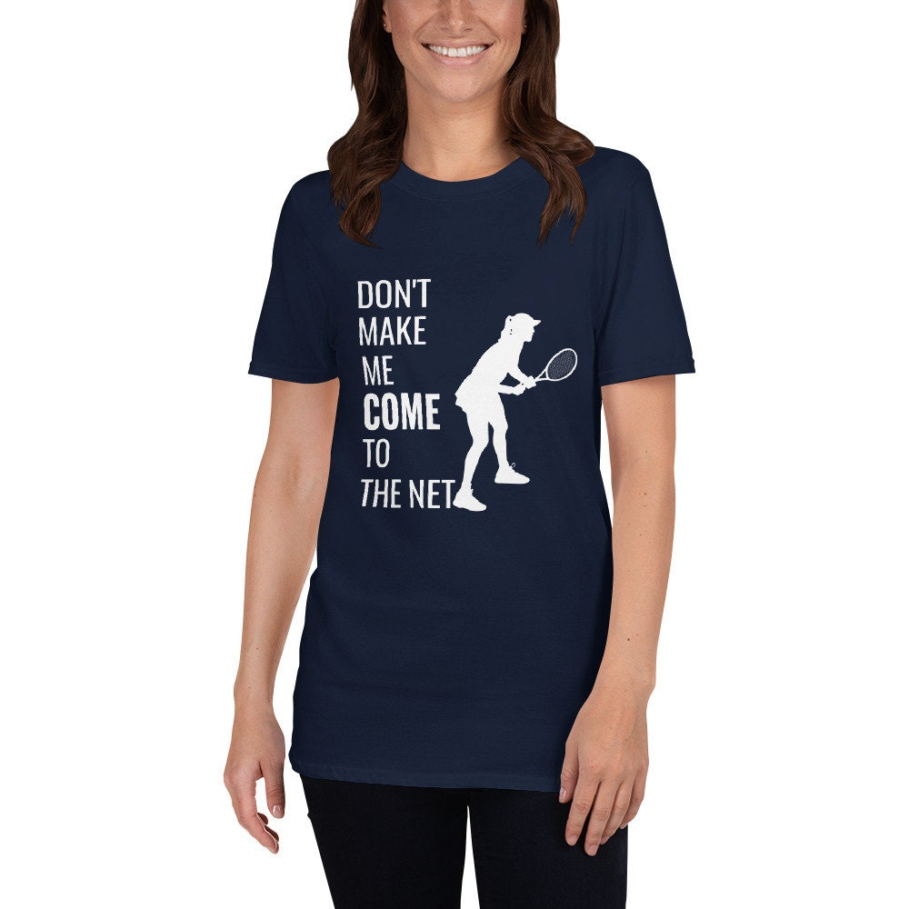 Dont Make Me Come To The Net T-shirt- Funny Tennis Player Shirt- Tennis Gift- Vintage Tennis Shirt- Womens Tennis- Short-sleeve Unisex T- LongSleeve Tee
