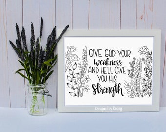 Give God Your Weakness and He'll Give You His Strength | Wall Decor | Quote Print | Hand Lettering Print | Calligraphy Print