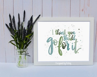 I Think You Should Go For It | Quote Print | Hand Lettering Print | Calligraphy Print