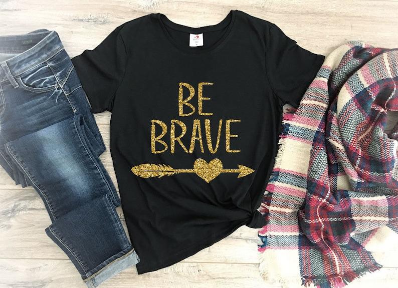 e3ff2bca Be Brave T-shirt Brave Shirt Tshirt Women Graphic Tees for | Etsy