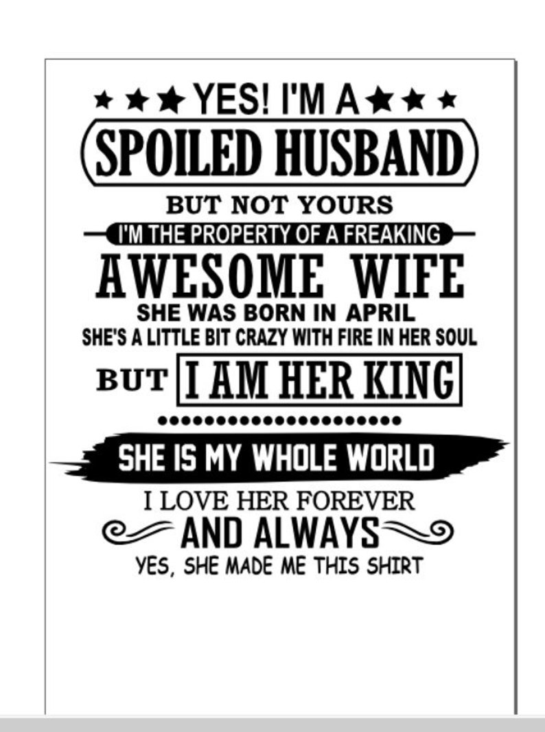 Spoiled husband born in april yes she bought made me this shirt awesome wife crazy svg