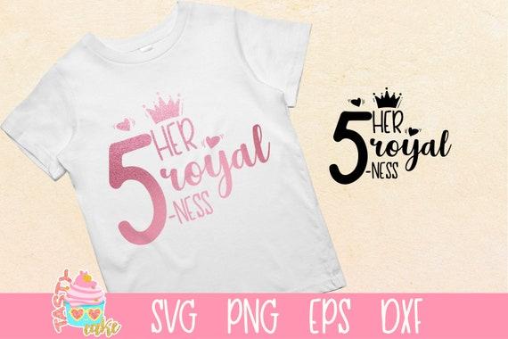 Her Royal Fiveness Svg Royal 5 Ness Svg Fifth Birthday Svg Etsy