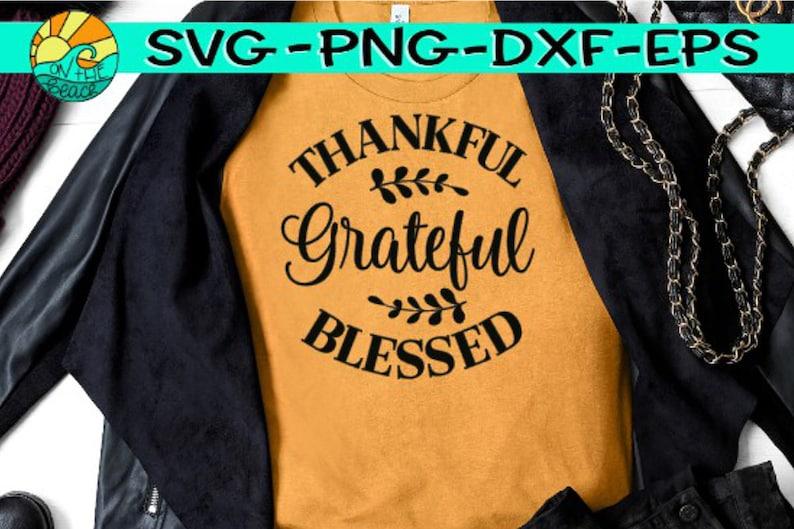 Thanksgiving Thankful Svg Thankful Grateful Blessed Thanksgiving Svg, Holiday Svg Thankful Grateful Blessed Svg Holiday Blessed Svg