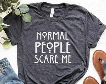 d6d976936 Normal People Scare Me Tshirt Horror Story Funny T Shirt Unisex T Shirt