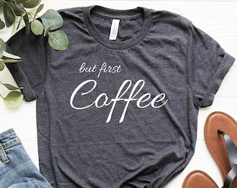 e117e771 But First Coffee T-Shirt - Funny Shirt, Coffee Lovers Shirt, Gift for Her, Shirt  For Mom, Coffee Shirt, Cotton T-Shirts, Funny Gift