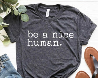 56a0214de Be a Nice Human, Unisex T-Shirt, Graphic Tee, Funny Women's Shirt, Brunch  Shirt, Weekend Shirt, Boating T-Shirt, Workout Shirt, Comfy Tee