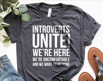 56d0f230c Introverts Unite! We're Here We're Uncomfortable And We Want To Go Home T- shirt, Ladies Unisex Crewneck Shirt, Short & Long Sleeve T-shirt