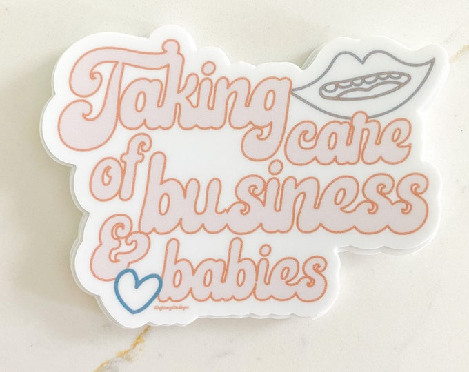 Taking Care of Business and Babies Sticker