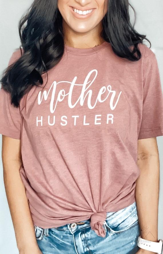 Mother Hustler Tee - Mother Hustler Shirt, Mom Boss Shirt, Mom Shirt, Mommy Shirt, Cool Mom Shirt, Mama Shirt