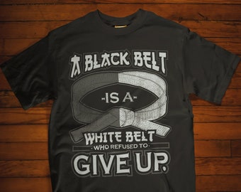 04cd1831 Martial Arts T-Shirt, Martial Arts Clothes, A Black Belt Is A White Belt  Who Refused To Give Up Shirt, Martial Arts Gifts, Karate, Taekwondo