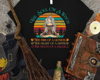 The Soul Of A Witch, The Fire Of A Lioness ,The Heart Of A Hippie, The Mouth Of A Sailor, Witch Lover shirt, Witches Tee, Goddess shirt