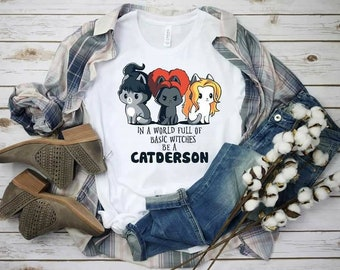 In A World Full of Basic Witches Be A Catderson, Witch Sisters, Witch Cats, Halloween shirt, Funny Halloween Cat Shirt, Cat Lover tee, Witch