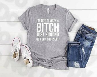 I'm Not Always A B...shirt Bella Canvas tshirt direct to garment