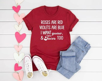 Valentine Roses Are Red Violets Blue I Want Queso and Tacos Too