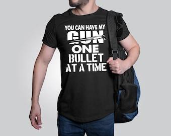 Gun shirt, You Can Have My Gun One Bullet At A Time, Men's Gun Shirt, Women's Gun, Ammo Shirt, Amma  design t-shirt