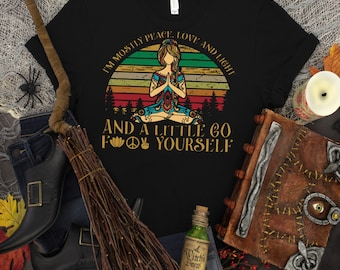 I'm Mostly Peace Love and Light and a Little Go F Yourself, lotus girl pose shirt, Ladies witch shirt, ladies love and light shirt,
