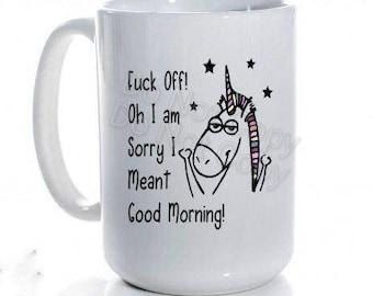F Off, Sorry I Meant Good Morning, Unicorn...Ceramic Coffee Mug, Unicorn mug, funny unicorn gift,  unicorn lover gift, flipping off unicorn