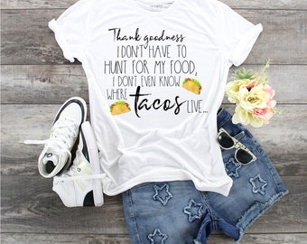 Thank Goodness I Don't Have to Hunt.... design t-shirt