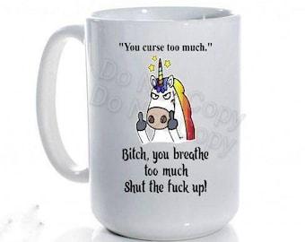You Curse To Much, BitchYou Breathe To Much, Rude unicorn mug, sarcastic unicorn gift,  unicorn lover gift, flipping off unicorn, unicorn