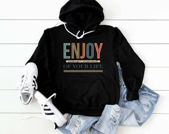 Enjoy Every Moment Of Your Life Bella Canvas Hoodie Hooded Sweatshirt.