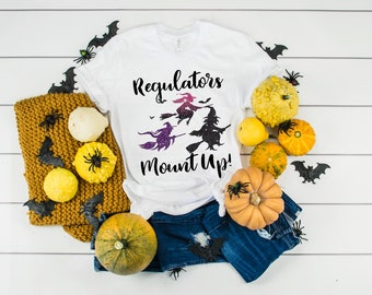 Witches, Regulators Mount Up, Witches Broom, Halloween tee, Ladies Witch shirt, Funny Witch Shirt, Witchy tee, Mount Your Brooms Witches,