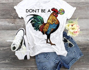 Don't Be A Cock Sucker Rooster, Rooster Shirt for Women, Shirt for Chicken Lovers, Colorful Rooster shirt for women, Funny Rooster Chicken t