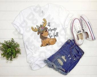 It Moose be Fall ... design t-shirt
