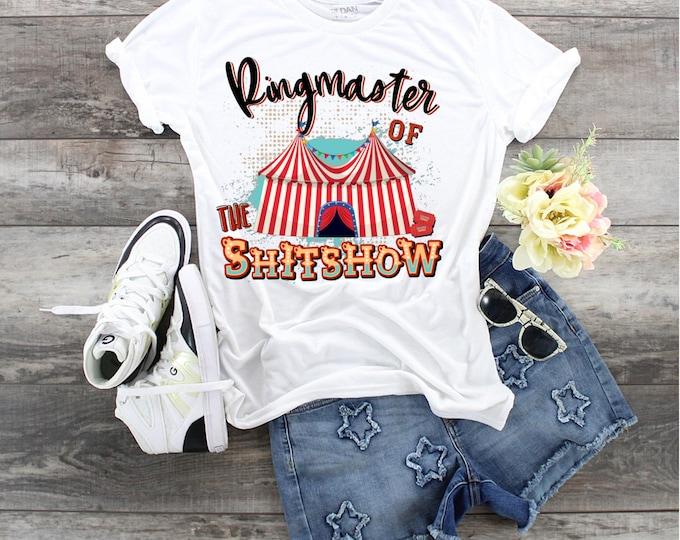 Ringmaster Of The Shitshow, Ringmaster Shirt, Gift for Mom, Gift For Dad, Ringmaster Shit Show, Funny Sirt for Mom,  Funny Shirt for Dad,