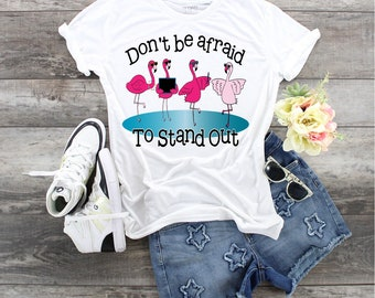Don't Be Afraid To Stand Out Flamingos design t-shirt
