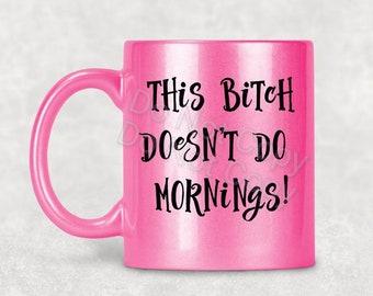 11 oz This B Doesn't Do Morning Pink mug Naughty Designs Free Shipping