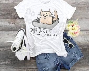 Cat, Trying To get My Shit Together, Shit Together Cat, Sassy Cat shirt, Cat Lover Tee, Mess Cat Tee, Cat Mom shirt, Getting My Shit Cat tee