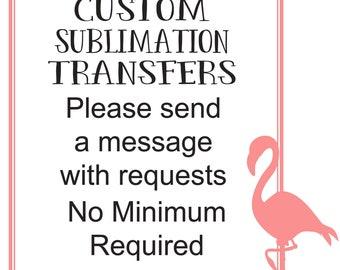 Custom Sublimation TRANSFERs, Mug, Shirt sizes, Tumblers all sizes, Varying Sizes Ready To Press