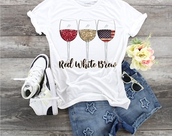 Wine Red White and Brew, Wine shirt for Women, Wine shirt for Mom, Patriotic Wine Shirt, 4th if July Shirt, 4th of July Wine shirt,