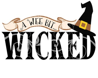 A Wee Bit Wicked, Wicked Witch, A Wee Bit, Sassy Witch, Sublimation graphic, DTG, print and cut, Digital Download