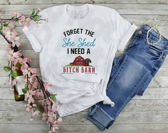 Forget The She Shed I Need A...shirt Bella Canvas tshirt