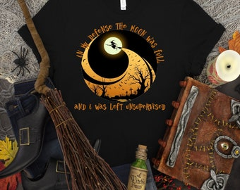 Witch In My Defense The Moon Was Full and I Was Left Unsupervised Unisex t shirt