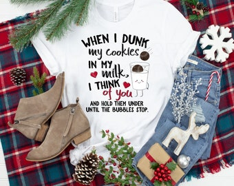 When I Dunk My Cookies I Think Of You And Hold Them Under Until The Bubbles Stop design t-shirt