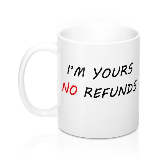 Hot Chocolate Im Yours No Refunds Mug Cute Coffee Cup Valentines Day Mug Valentines Gift Husband Wife Gifts 11 Ounce Ceramic Mug