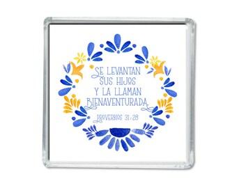 Spanish magnet - Mexican art - Proverbs 31:28 - Mothers day- Iman para el dia de la madre.