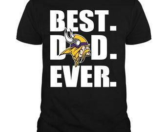 8bce4b2c Best Dad Ever Minnesota Vikings Football T Shirt, Father's Day 2019 T Shirt
