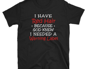 b83fb41e I Have Red Hair Because God Knew I Need A Warning Label Tee, redhead shirt,  red hair t-shirt, redhead mom