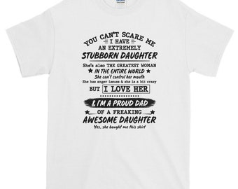 5fe1eff0 You can't scare me i have an extremely stubborn daughter unisex t-shirt,  father's day gift, father's day shirt, gift for daddy, crazy dad, p