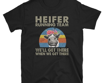 f98eb590f Heifer Running Team We'll Get there when we get there, Cow shirt, Cow lovers